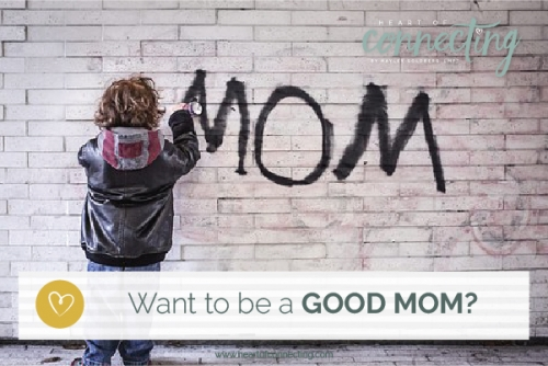 Want to Be a Good Mom?